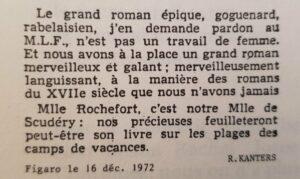 """""""Le grand roman épique, goguenard, rabelaisien, j'en demande pardon au M.L.F., n'est pas un travail de femme. Et nous avons à la place un grand roman merveilleux et galant; merveilleusement languissant, à la manière des romans du XVIIIe siècle [...] Mlle Rochefort, c'est notre Mlle de Scudéry: nos précieuses feuilletteront peut-être son livre sur les plages des camps de vacances."""